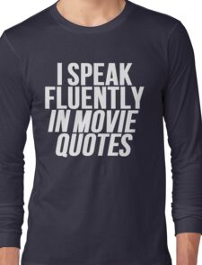 I Speak Fluently In Movie Quotes Long Sleeve T-Shirt