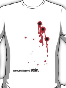 Bullet wounds leave stains T-Shirt