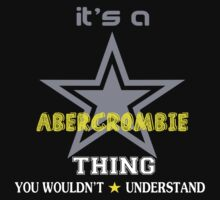 ABERCROMBIE It's thing you wouldn't understand !! - T Shirt, Hoodie, Hoodies, Year, Birthday by novalac