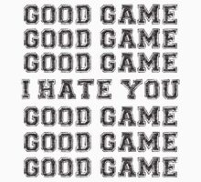Good Game. I Hate You. by heidijogilbert