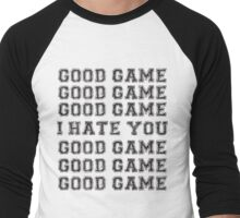 Good Game. I Hate You. Men's Baseball ¾ T-Shirt