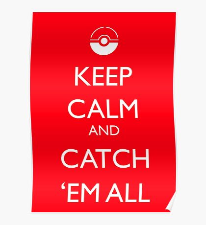 Keep Calm and Catch 'Em All Poster