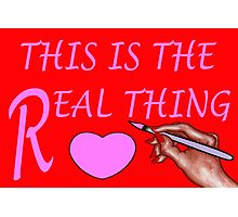 THE REAL THING Photographic Print