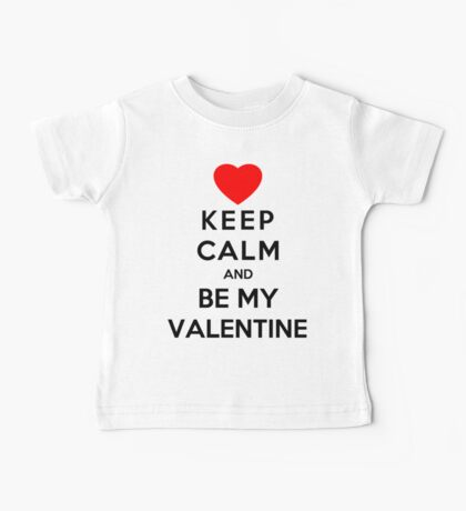 Keep Calm And Be My Valentine Baby Tee