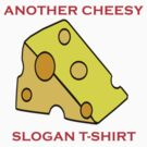 Cheesy Slogans - Everywhere.. by slugman