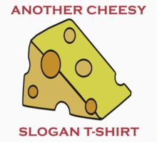 Cheesy Slogans - Everywhere.. Kids Clothes