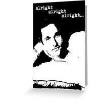 Alright Alright Alright B/W Greeting Card