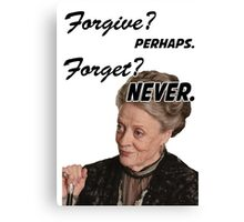 """Forgive? perhaps. Forget? Never"" Lady Violet Quotes Canvas Print"
