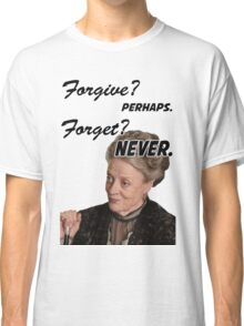 """""""Forgive? perhaps. Forget? Never"""" Lady Violet Quotes Classic T-Shirt"""