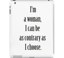 """I'm a woman, Mary. I can be as contrary as I choose."" Lady Violet Quotes iPad Case/Skin"