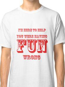 Having Fun Wrong Classic T-Shirt