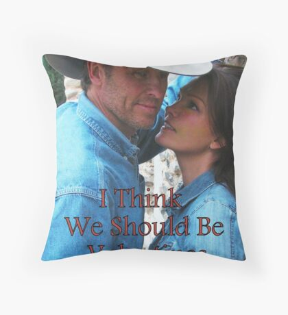 I Think We Should Be Valentines Throw Pillow