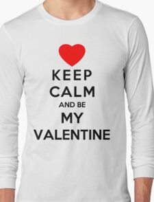 Keep Calm And Be My Valentine Long Sleeve T-Shirt