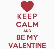 Keep Calm And Be My Valentine by funkybreak
