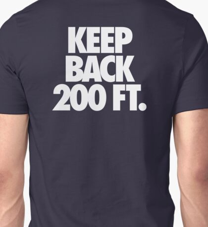 KEEP BACK 200 FT. Unisex T-Shirt