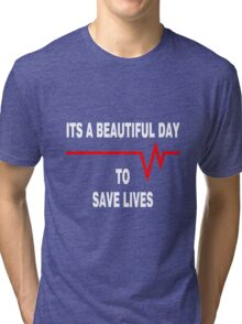 New Its a beautiful day to save lives - for dark Tri-blend T-Shirt