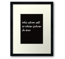 To thine iPhone be true Framed Print