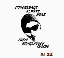 Douchebags Always Wear Their Sunglasses Inside Unisex T-Shirt
