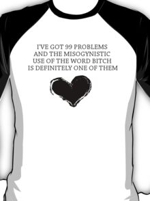 99 Problems - Feminist Version T-Shirt