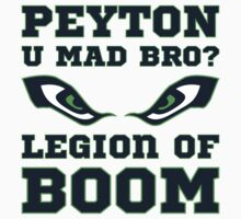 Peyton U Mad Bro Legion Of Boom Seattle Seahawks Super Bowl by xdurango