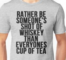 Rather Be Someone's Shot Of Whiskey Unisex T-Shirt