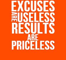 Excuses Are Useless Results Are Priceless Unisex T-Shirt