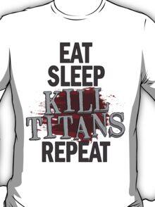 eat sleep kill titans repeat T-Shirt