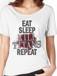 eat sleep kill titans repeat Women's Relaxed Fit T-Shirt