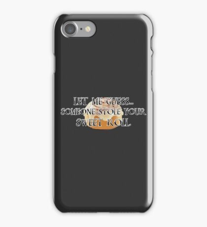 Someone Stole Your Sweet Roll iPhone Case/Skin