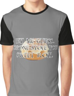 Someone Stole Your Sweet Roll Graphic T-Shirt