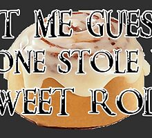 Someone Stole Your Sweet Roll by PingusTees