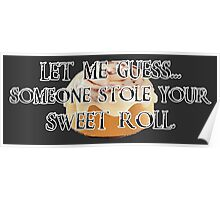 Someone Stole Your Sweet Roll Poster