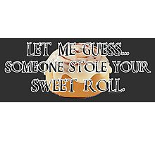 Someone Stole Your Sweet Roll Photographic Print