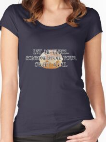 Someone Stole Your Sweet Roll Women's Fitted Scoop T-Shirt