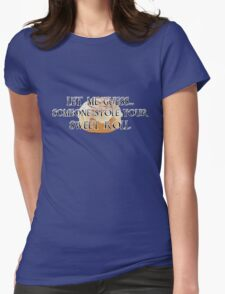 Someone Stole Your Sweet Roll Womens Fitted T-Shirt