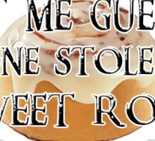 Someone Stole Your Sweet Roll Sticker