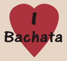 Dance - I Love Bachata T-Shirt by deanworld
