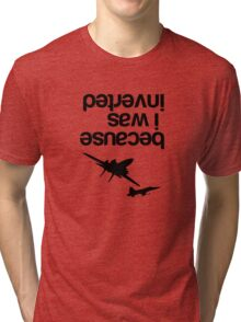 """Because I was inverted"", Top Gun inspired - BLACK VERSION Tri-blend T-Shirt"