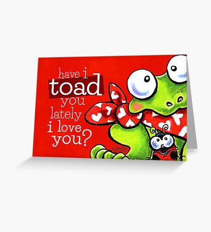 Toad You I Love You Greeting Card