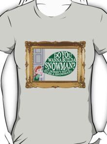 Do You Wanna Build A Snowman?  T-Shirt