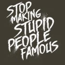 Stop Making Stupid People Famous by David Halford