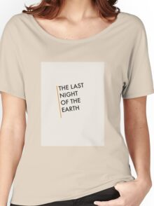 The Last Night Of The Earth - Bukowski Women's Relaxed Fit T-Shirt