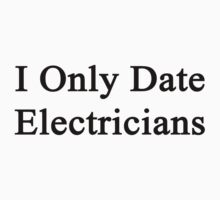 I Only Date Electricians  by supernova23