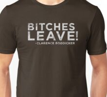 Bitches Leave! Unisex T-Shirt