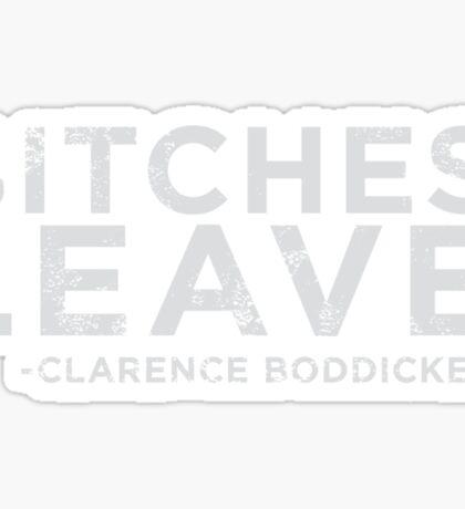 Bitches Leave! Sticker