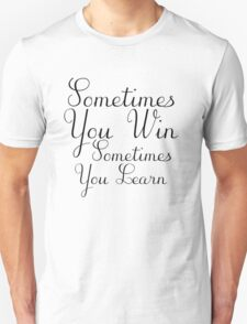 Sometimes You Learn Unisex T-Shirt