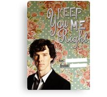 Sherlock Themed Valentine's Cards-You keep me right Canvas Print