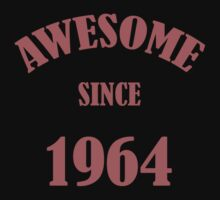 Awesome Since 1964 T-Shirt by thepixelgarden
