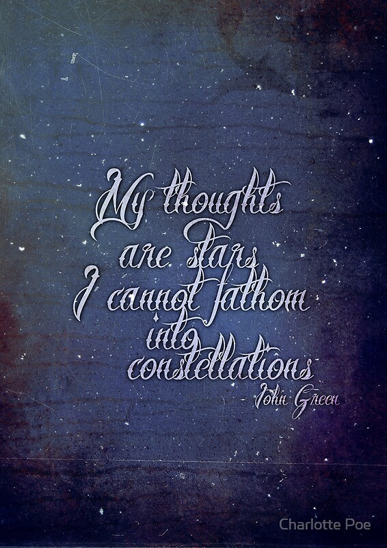 """My Thoughts Are Stars I Can't Fathom Into Constellations ..."