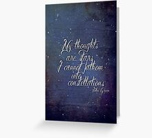 My Thoughts Are Stars I Can't Fathom Into Constellations Greeting Card